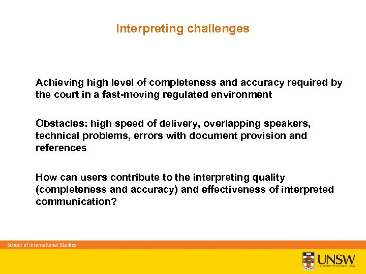 Interpreting challenges Achieving high level of completeness and accuracy required by the court in