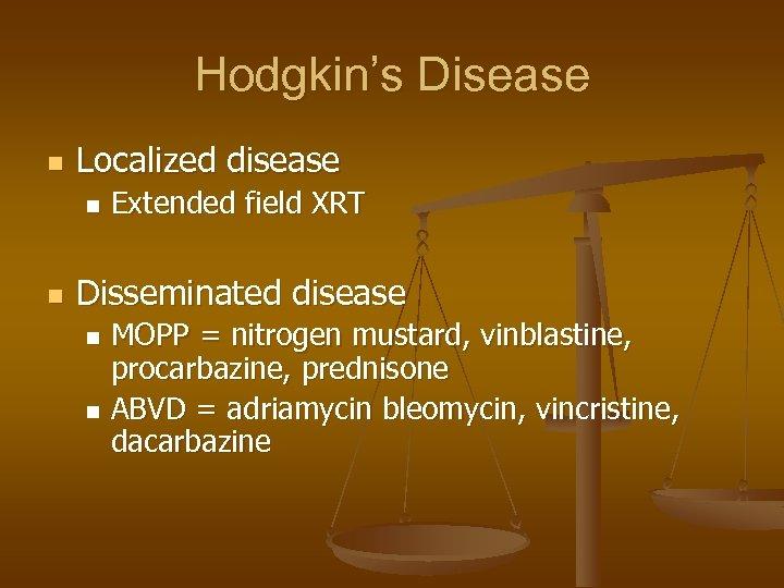 Hodgkin's Disease n Localized disease n n Extended field XRT Disseminated disease MOPP =