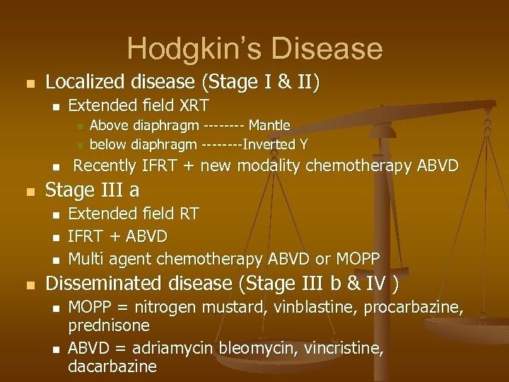 Hodgkin's Disease n Localized disease (Stage I & II) n Extended field XRT n