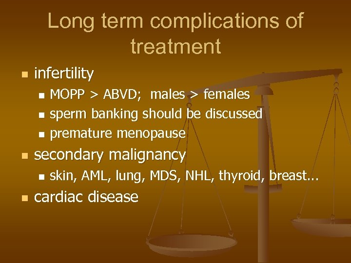 Long term complications of treatment n infertility MOPP > ABVD; males > females n