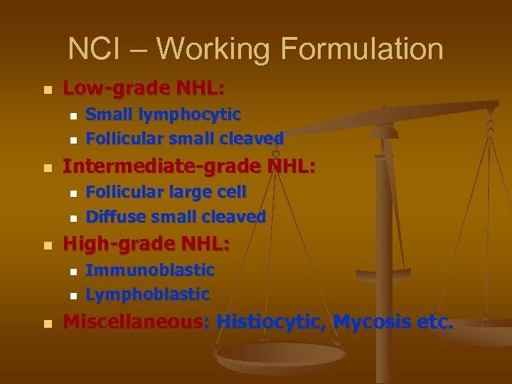 NCI – Working Formulation n Low-grade NHL: n n n Intermediate-grade NHL: n n