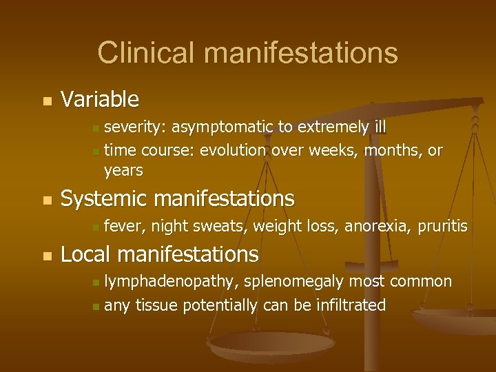 Clinical manifestations n Variable severity: asymptomatic to extremely ill n time course: evolution over