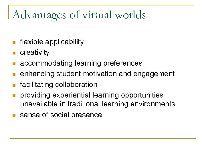 Advantages of virtual worlds n n n n flexible applicability creativity accommodating learning preferences