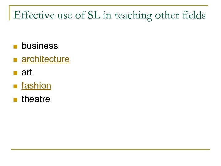 Effective use of SL in teaching other fields n n n business architecture art