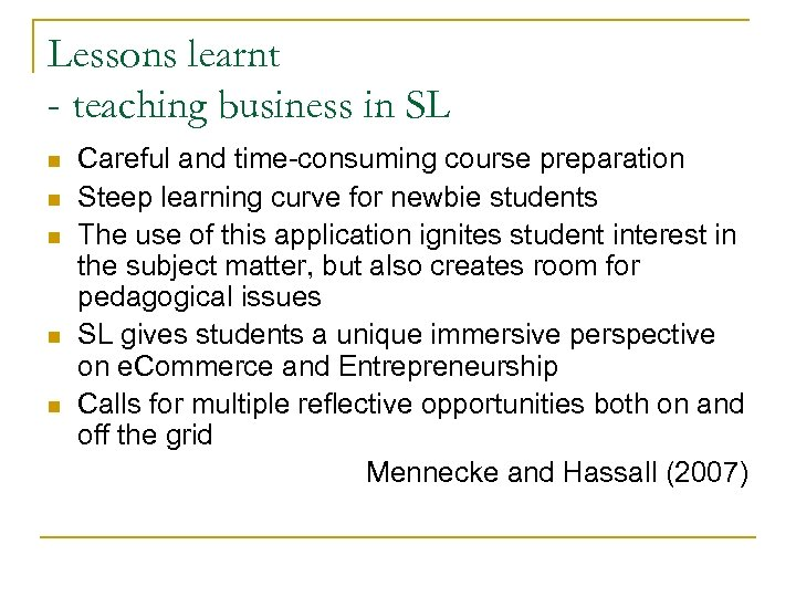 Lessons learnt - teaching business in SL n n n Careful and time-consuming course