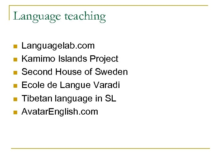 Language teaching n n n Languagelab. com Kamimo Islands Project Second House of Sweden