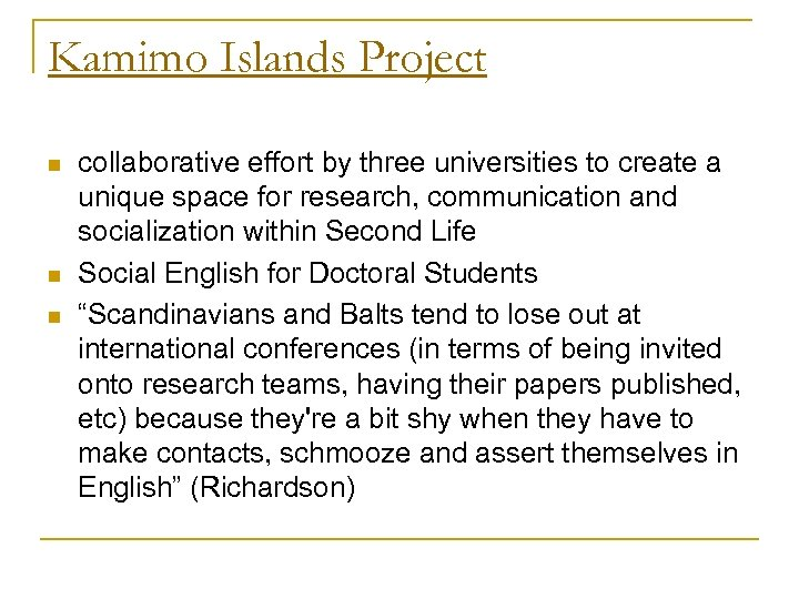 Kamimo Islands Project n n n collaborative effort by three universities to create a