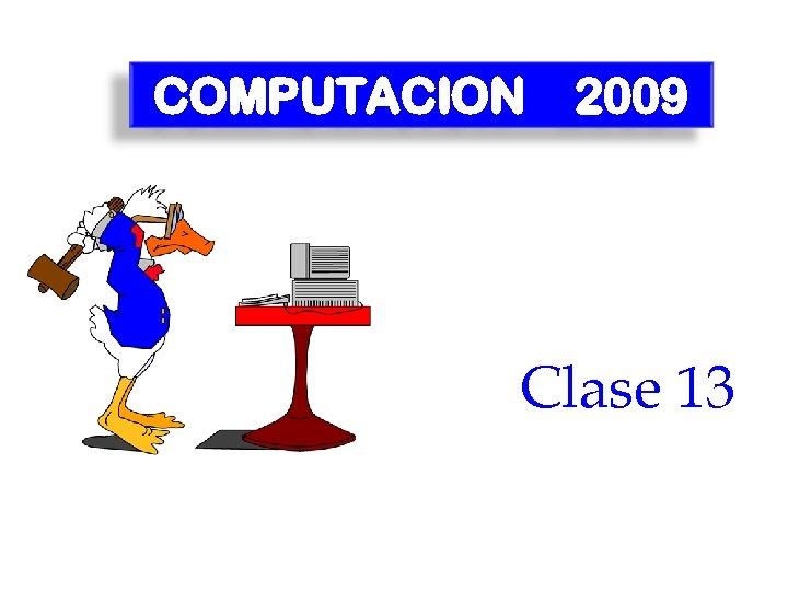 COMPUTACION 2009 Clase 13