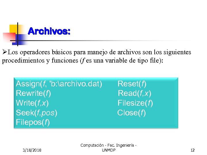 Archivos: ØLos operadores básicos para manejo de archivos son los siguientes procedimientos y funciones