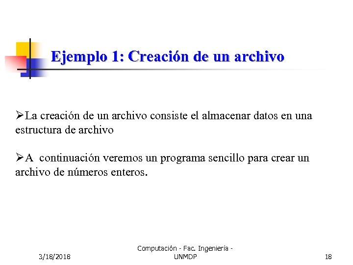 Ejemplo 1: Creación de un archivo ØLa creación de un archivo consiste el almacenar