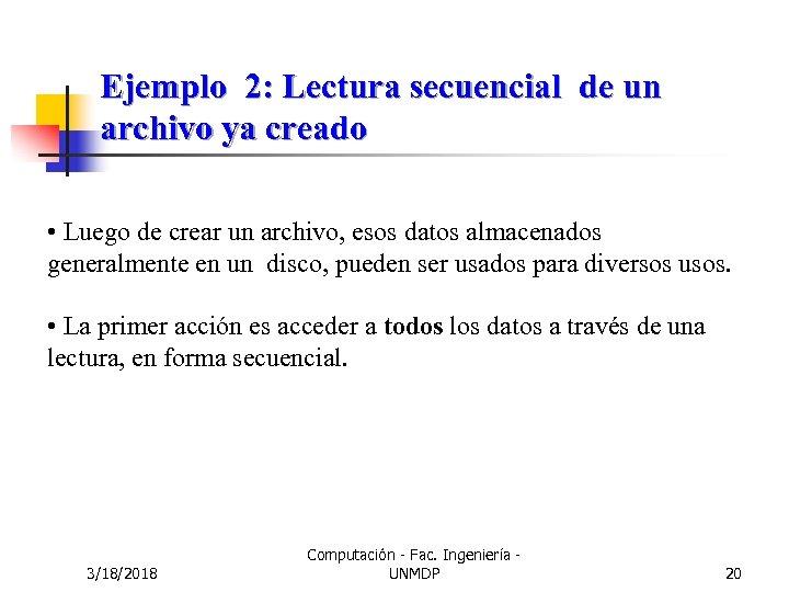 Ejemplo 2: Lectura secuencial de un archivo ya creado • Luego de crear un