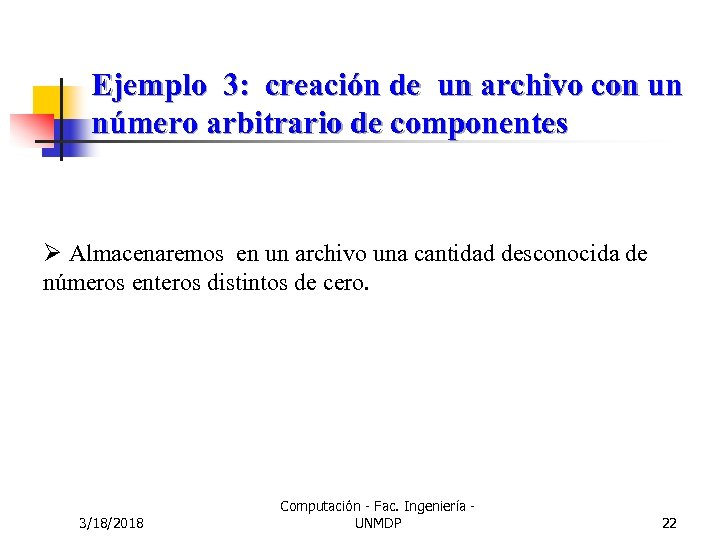 Ejemplo 3: creación de un archivo con un número arbitrario de componentes Ø Almacenaremos