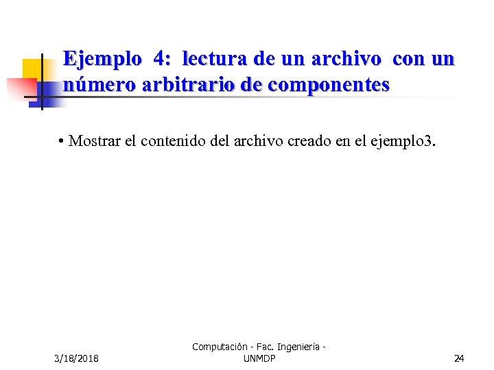 Ejemplo 4: lectura de un archivo con un número arbitrario de componentes • Mostrar