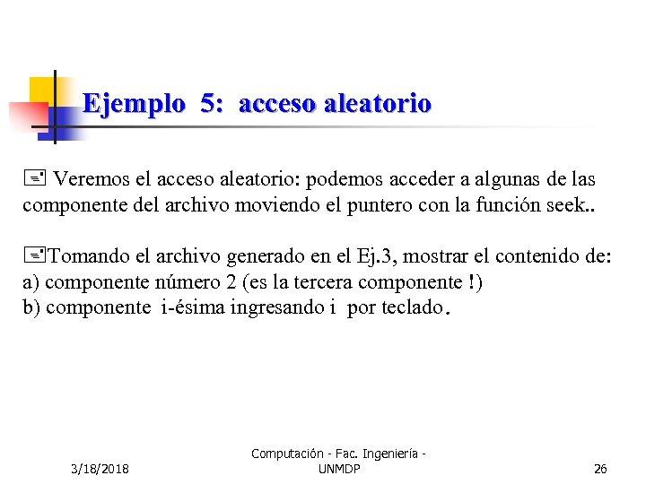 Ejemplo 5: acceso aleatorio + Veremos el acceso aleatorio: podemos acceder a algunas de