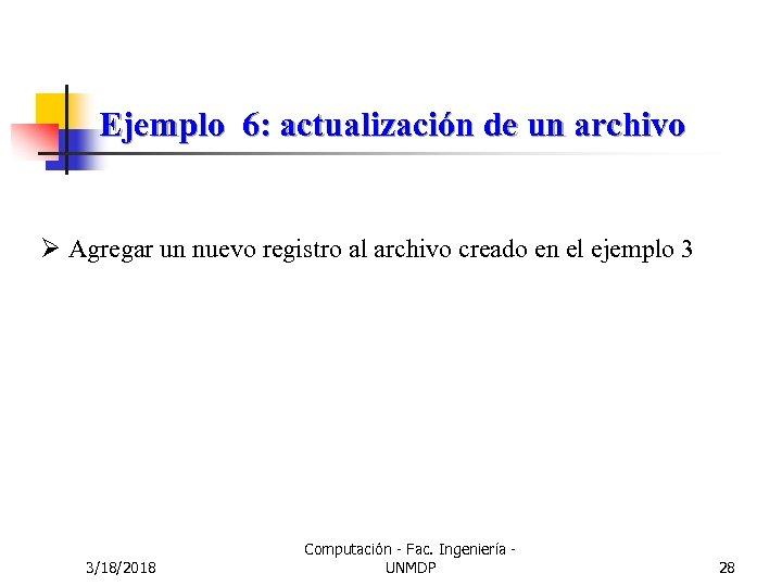 Ejemplo 6: actualización de un archivo Ø Agregar un nuevo registro al archivo creado