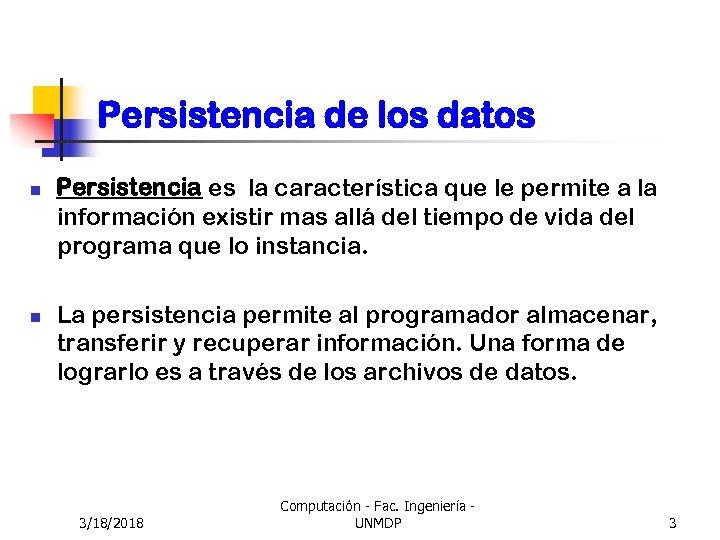 Persistencia de los datos n n Persistencia es la característica que le permite a