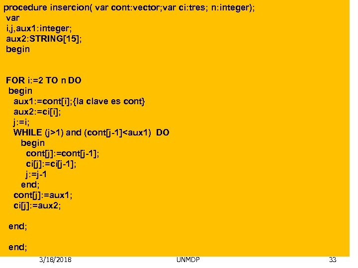 procedure insercion( var cont: vector; var ci: tres; n: integer); var i, j, aux