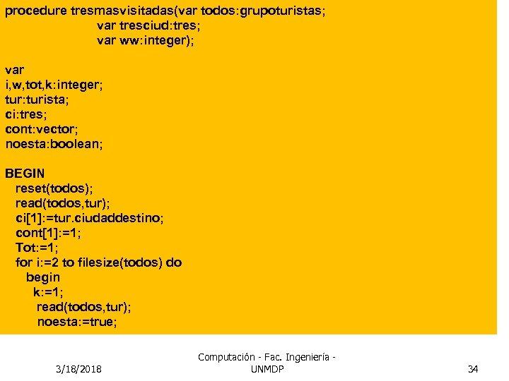 procedure tresmasvisitadas(var todos: grupoturistas; var tresciud: tres; var ww: integer); var i, w, tot,