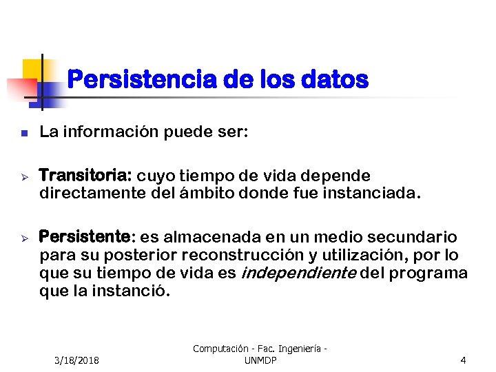 Persistencia de los datos n Ø Ø La información puede ser: Transitoria: cuyo tiempo