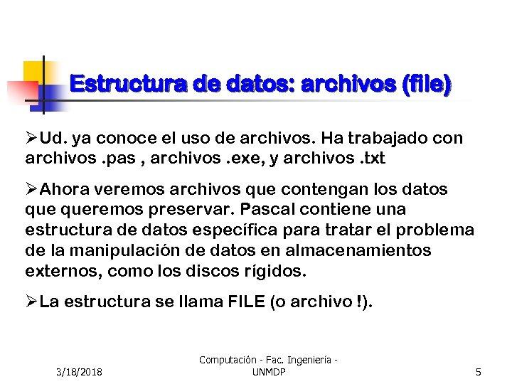 Estructura de datos: archivos (file) ØUd. ya conoce el uso de archivos. Ha trabajado