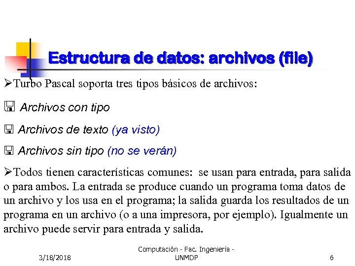 Estructura de datos: archivos (file) ØTurbo Pascal soporta tres tipos básicos de archivos: <