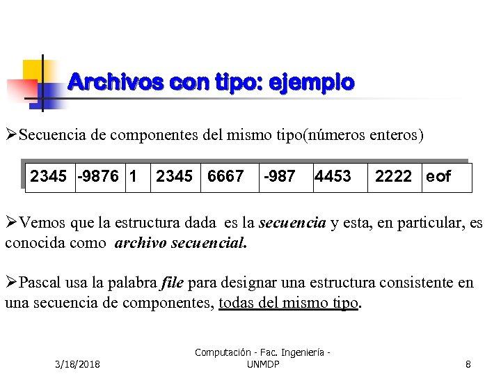 Archivos con tipo: ejemplo ØSecuencia de componentes del mismo tipo(números enteros) 2345 -9876 1