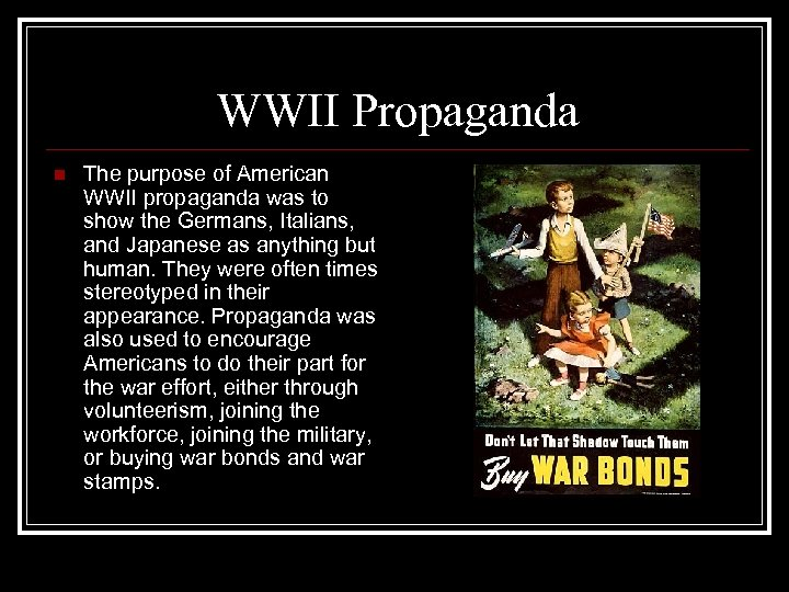 WWII Propaganda n The purpose of American WWII propaganda was to show the Germans,