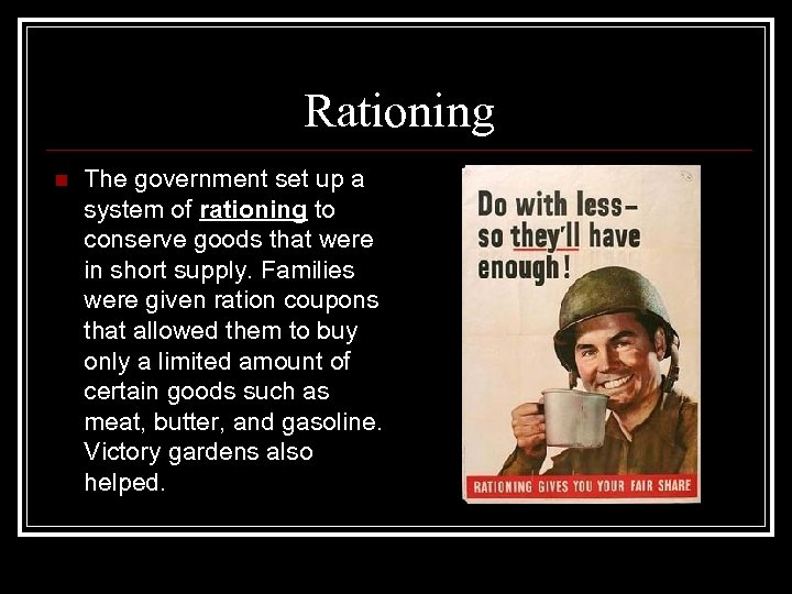 Rationing n The government set up a system of rationing to conserve goods that