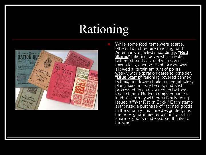 Rationing n While some food items were scarce, others did not require rationing, and
