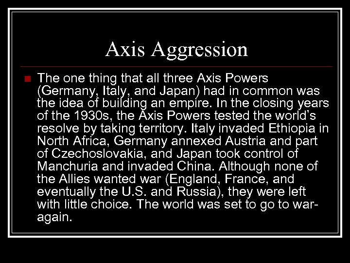 Axis Aggression n The one thing that all three Axis Powers (Germany, Italy, and