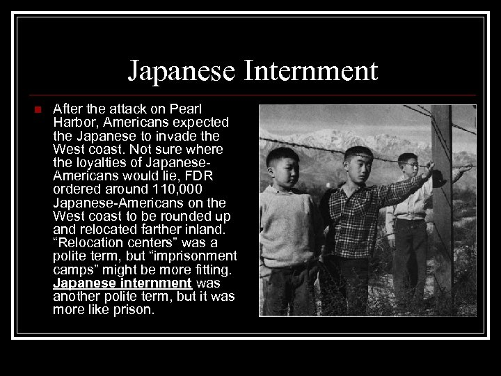 Japanese Internment n After the attack on Pearl Harbor, Americans expected the Japanese to