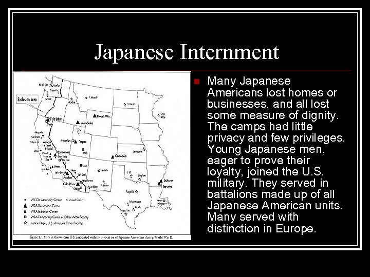 Japanese Internment n Many Japanese Americans lost homes or businesses, and all lost some