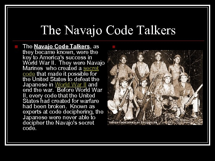 The Navajo Code Talkers n The Navajo Code Talkers, as they became known, were