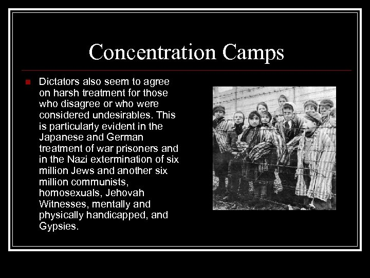Concentration Camps n Dictators also seem to agree on harsh treatment for those who