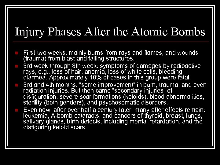 Injury Phases After the Atomic Bombs n n First two weeks: mainly burns from