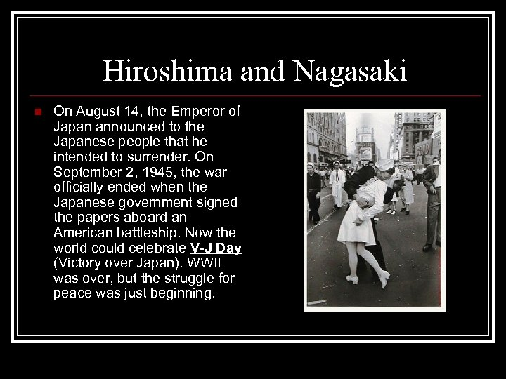 Hiroshima and Nagasaki n On August 14, the Emperor of Japan announced to the