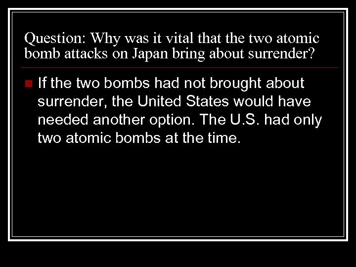 Question: Why was it vital that the two atomic bomb attacks on Japan bring