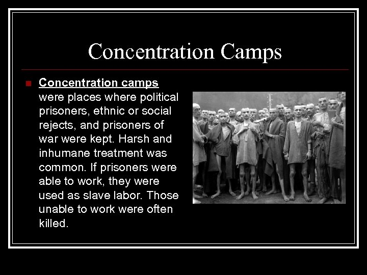 Concentration Camps n Concentration camps were places where political prisoners, ethnic or social rejects,