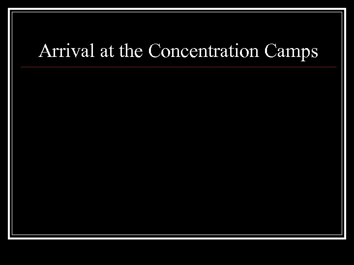 Arrival at the Concentration Camps