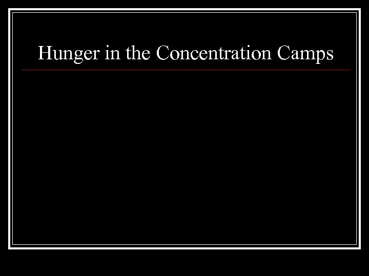 Hunger in the Concentration Camps