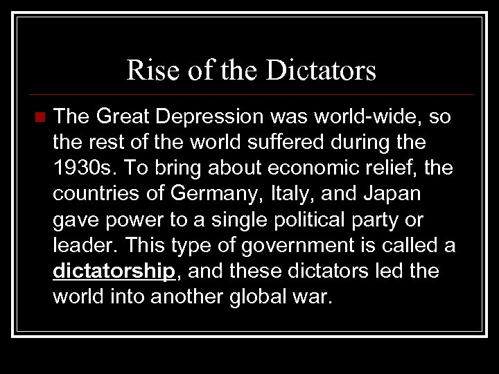 Rise of the Dictators n The Great Depression was world-wide, so the rest of