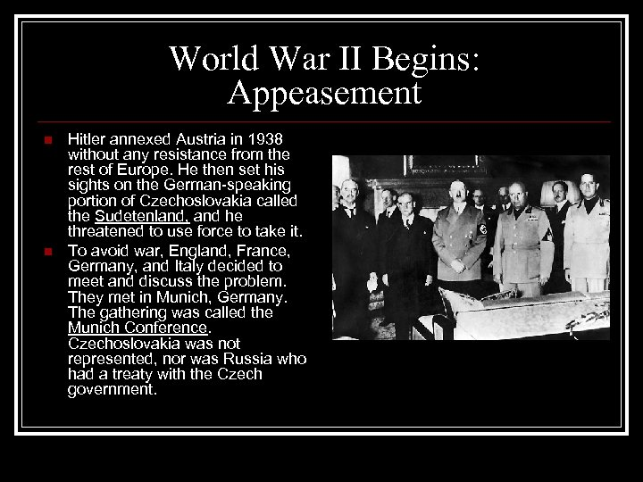 World War II Begins: Appeasement n n Hitler annexed Austria in 1938 without any