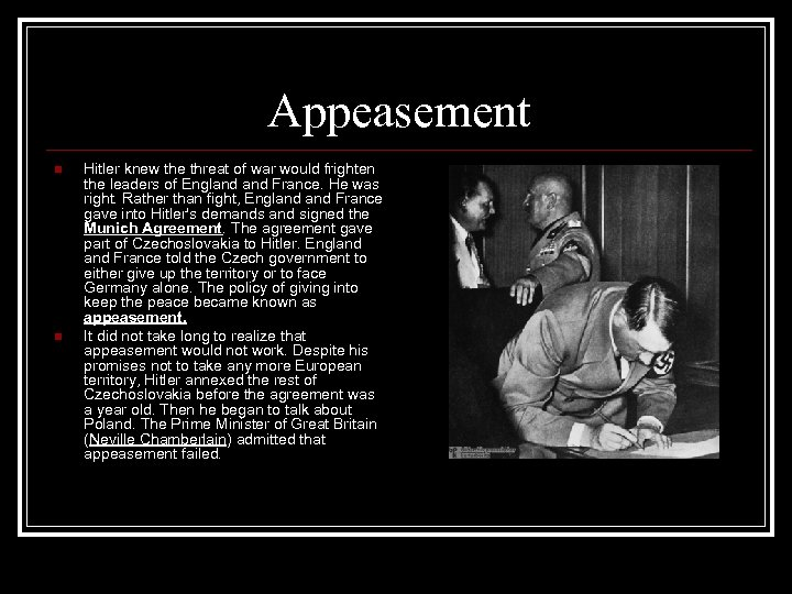 Appeasement n n Hitler knew the threat of war would frighten the leaders of