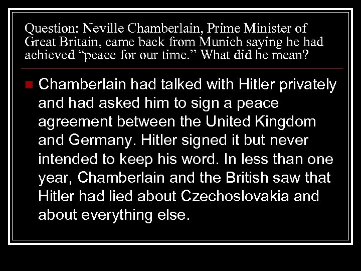 Question: Neville Chamberlain, Prime Minister of Great Britain, came back from Munich saying he