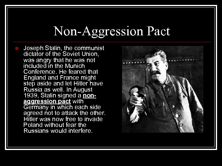 Non-Aggression Pact n Joseph Stalin, the communist dictator of the Soviet Union, was angry