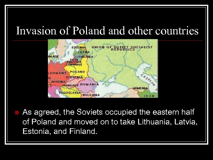 Invasion of Poland other countries n As agreed, the Soviets occupied the eastern half