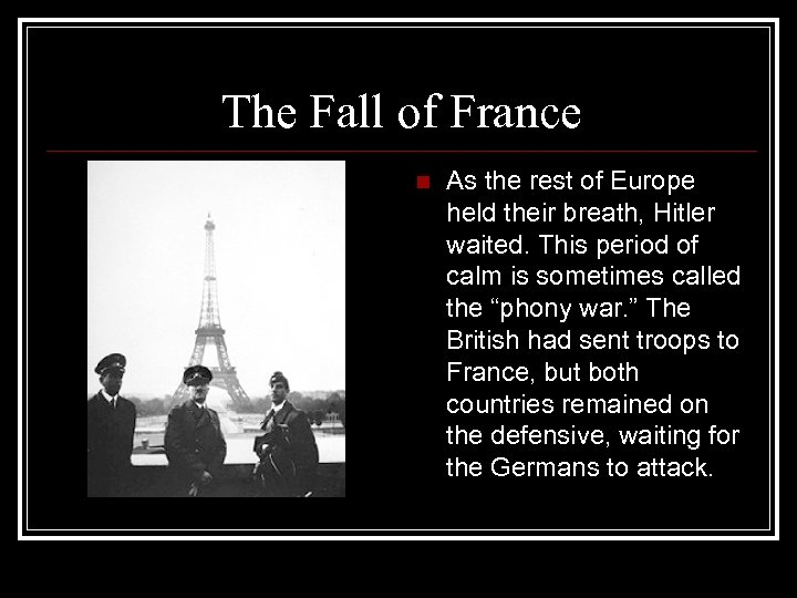 The Fall of France n As the rest of Europe held their breath, Hitler
