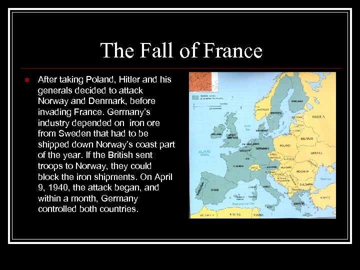The Fall of France n After taking Poland, Hitler and his generals decided to