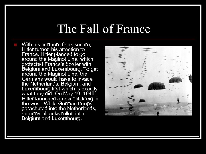The Fall of France n With his northern flank secure, Hitler turned his attention