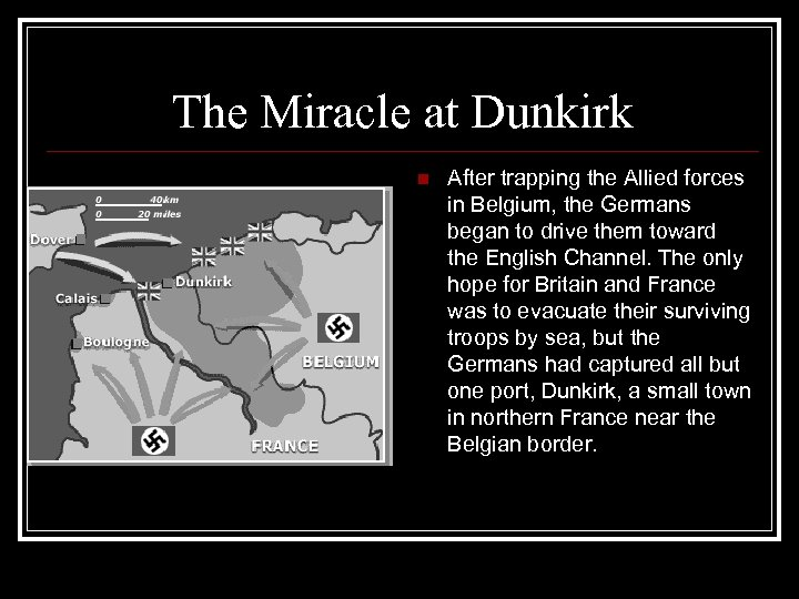 The Miracle at Dunkirk n After trapping the Allied forces in Belgium, the Germans